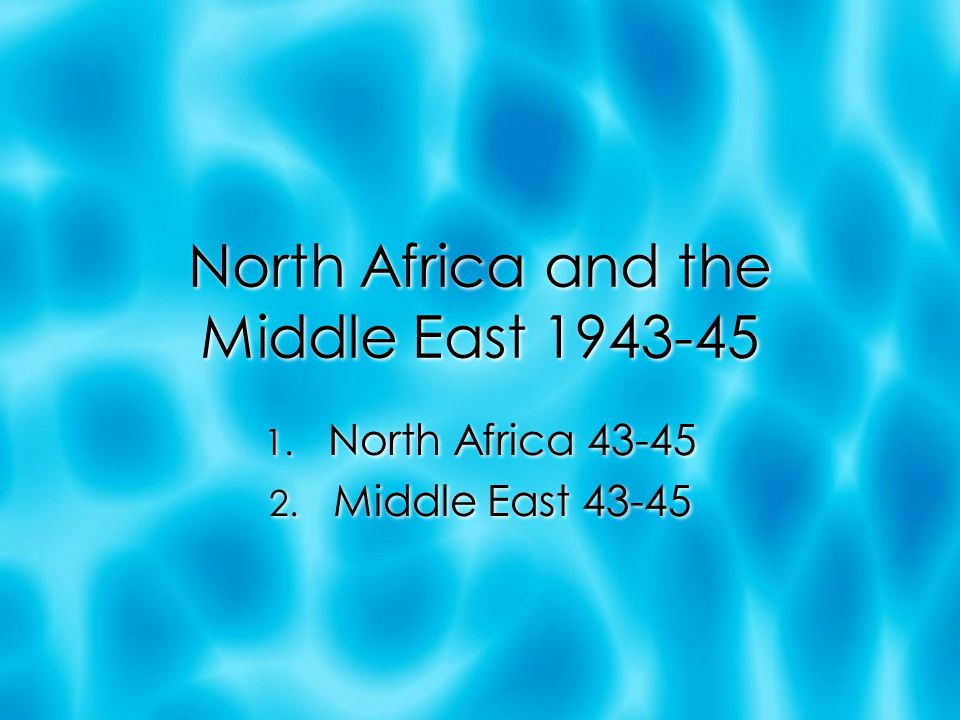 North Africa and the Middle East 1943-45 1. North Africa 43-45 2.
