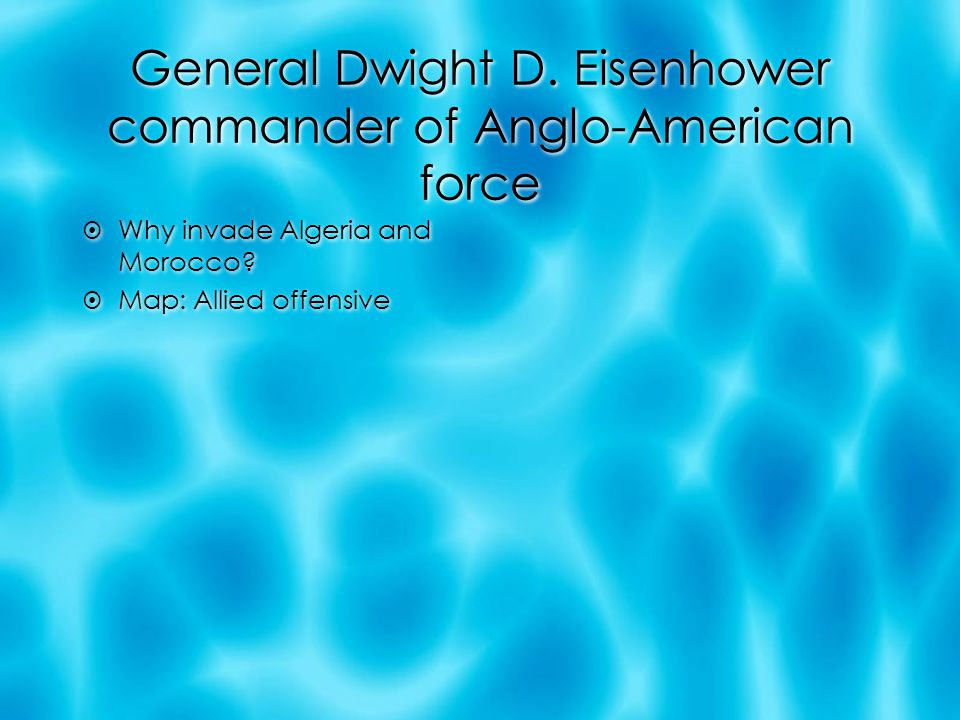 General Dwight D. Eisenhower commander of Anglo-American force  Why invade Algeria and Morocco.