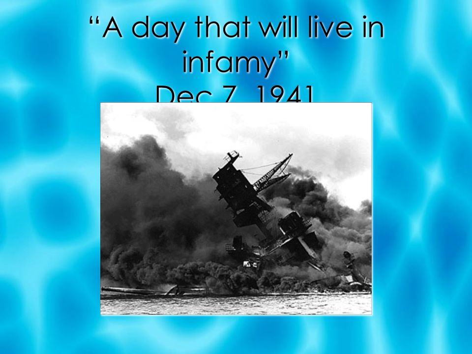 A day that will live in infamy Dec 7, 1941