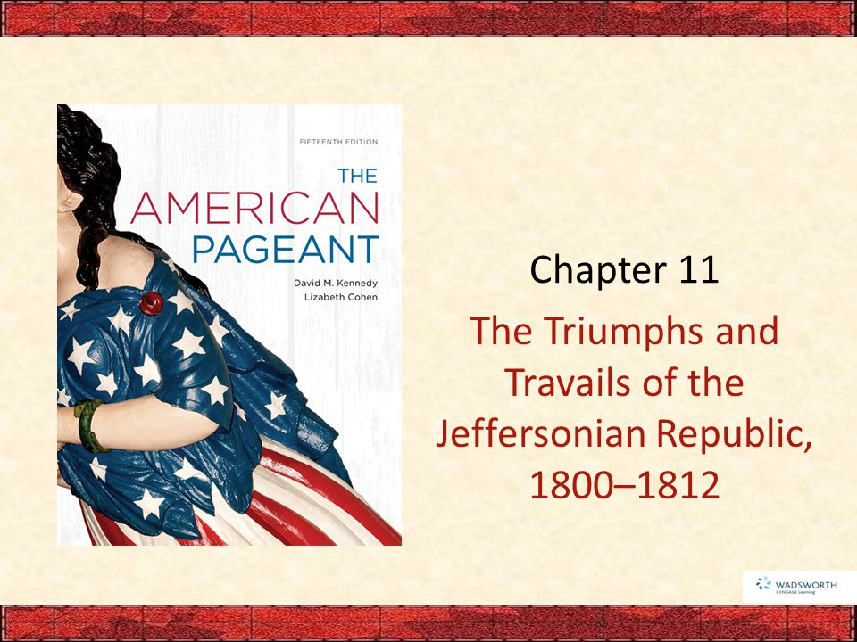 Chapter 11 The Triumphs and Travails of the Jeffersonian Republic, 1800–1812