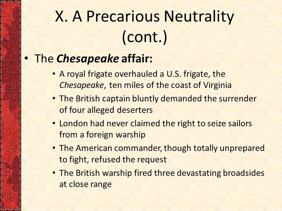 X. A Precarious Neutrality (cont.) The Chesapeake affair: A royal frigate overhauled a U.S.