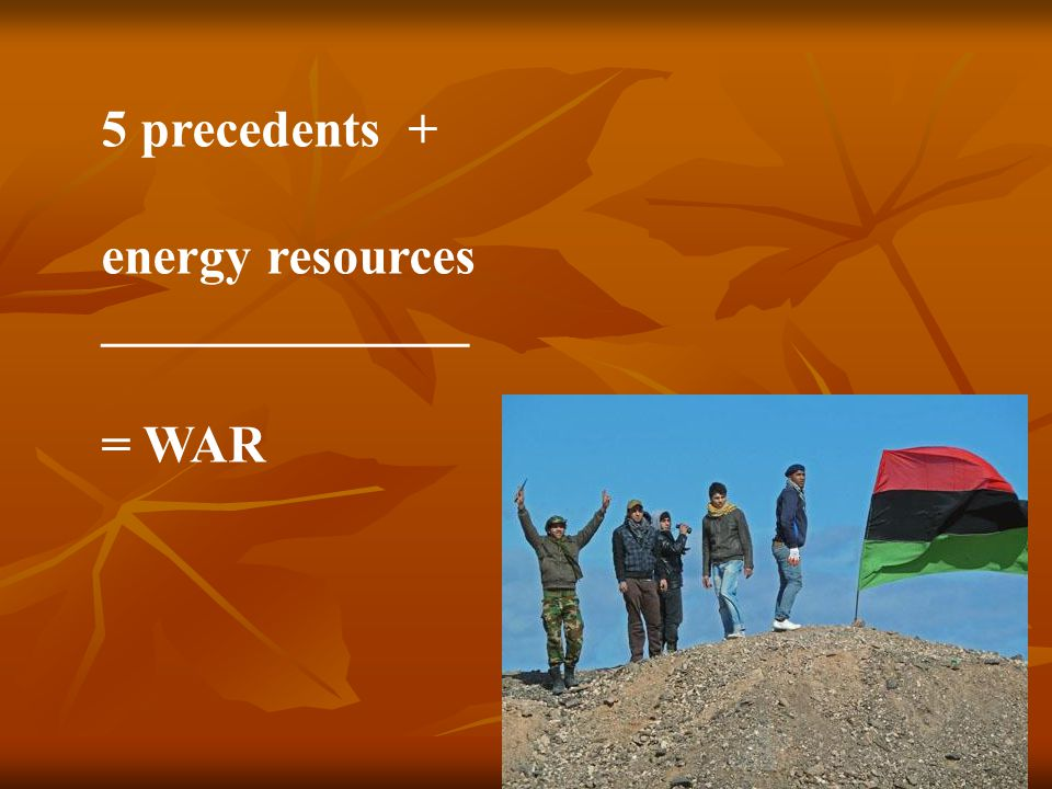 5 precedents + energy resources ______________ = WAR