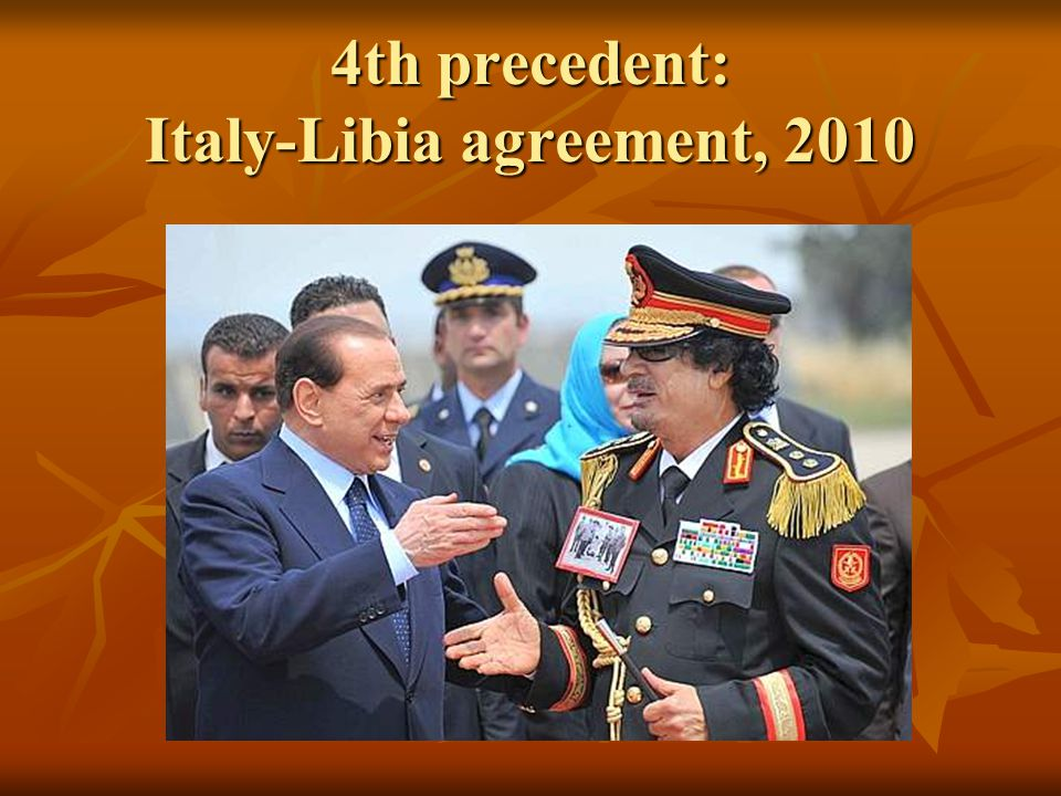 4th precedent: Italy-Libia agreement, 2010