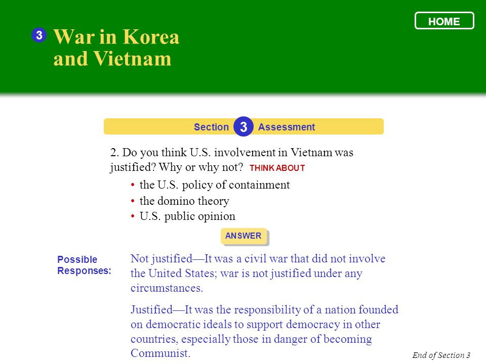 War in Korea and Vietnam 3 Section 3 Assessment ANSWER Not justified—It was a civil war that did not involve the United States; war is not justified u
