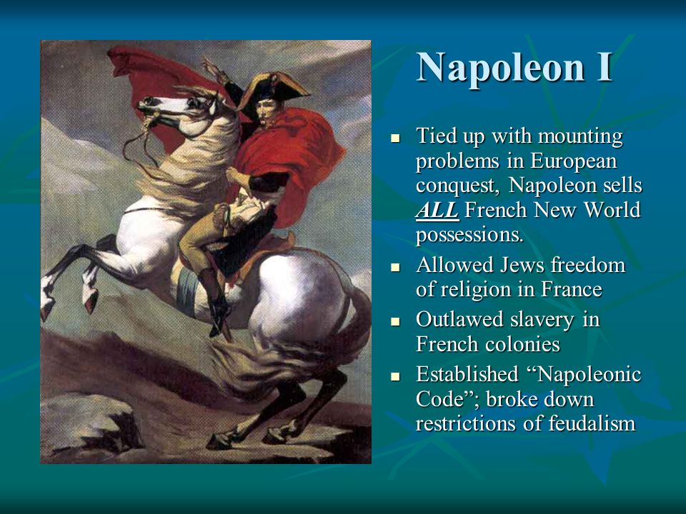 Napoleon I Tied up with mounting problems in European conquest, Napoleon sells ALL French New World possessions. Tied up with mounting problems in Eur