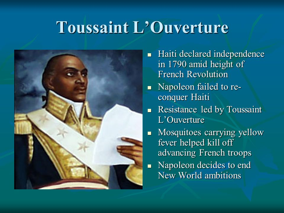 Toussaint L'Ouverture Haiti declared independence in 1790 amid height of French Revolution Haiti declared independence in 1790 amid height of French R