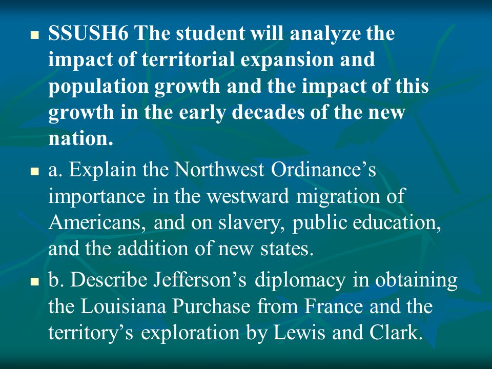 SSUSH6 The student will analyze the impact of territorial expansion and population growth and the impact of this growth in the early decades of the ne