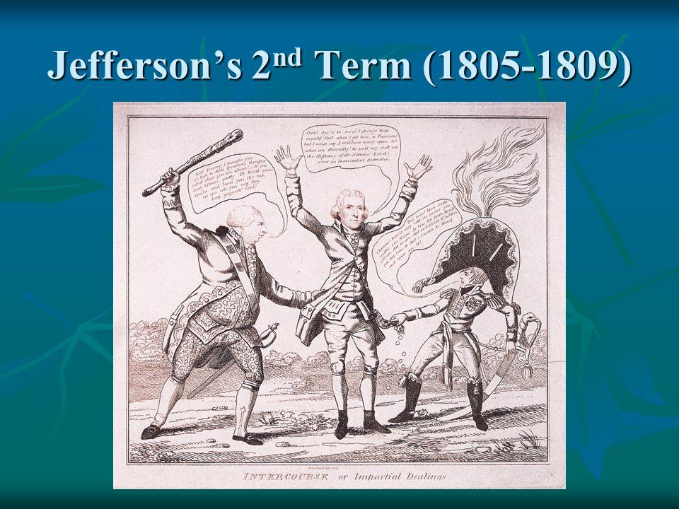 Jefferson's 2 nd Term (1805-1809)
