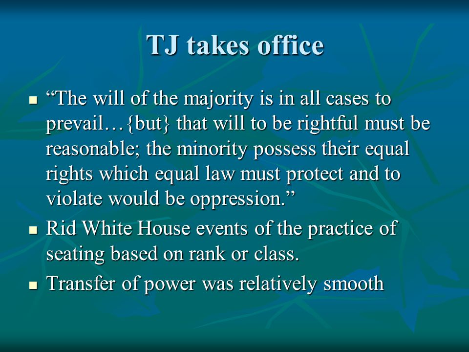 """TJ takes office """"The will of the majority is in all cases to prevail…{but} that will to be rightful must be reasonable; the minority possess their equ"""