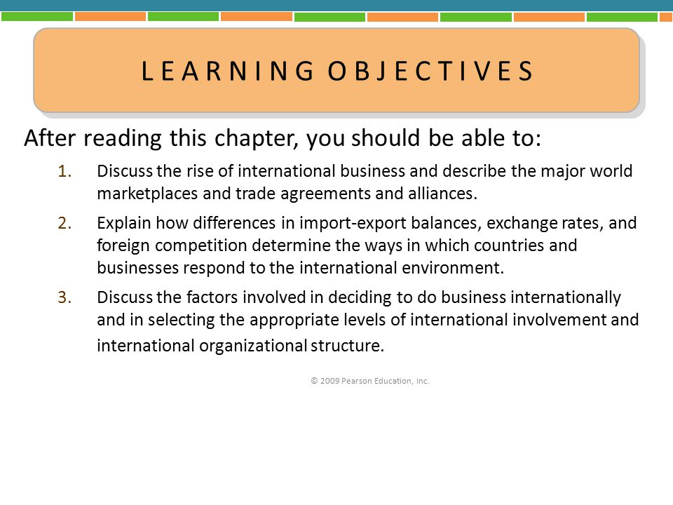 After reading this chapter, you should be able to: 1.Discuss the rise of international business and describe the major world marketplaces and trade ag