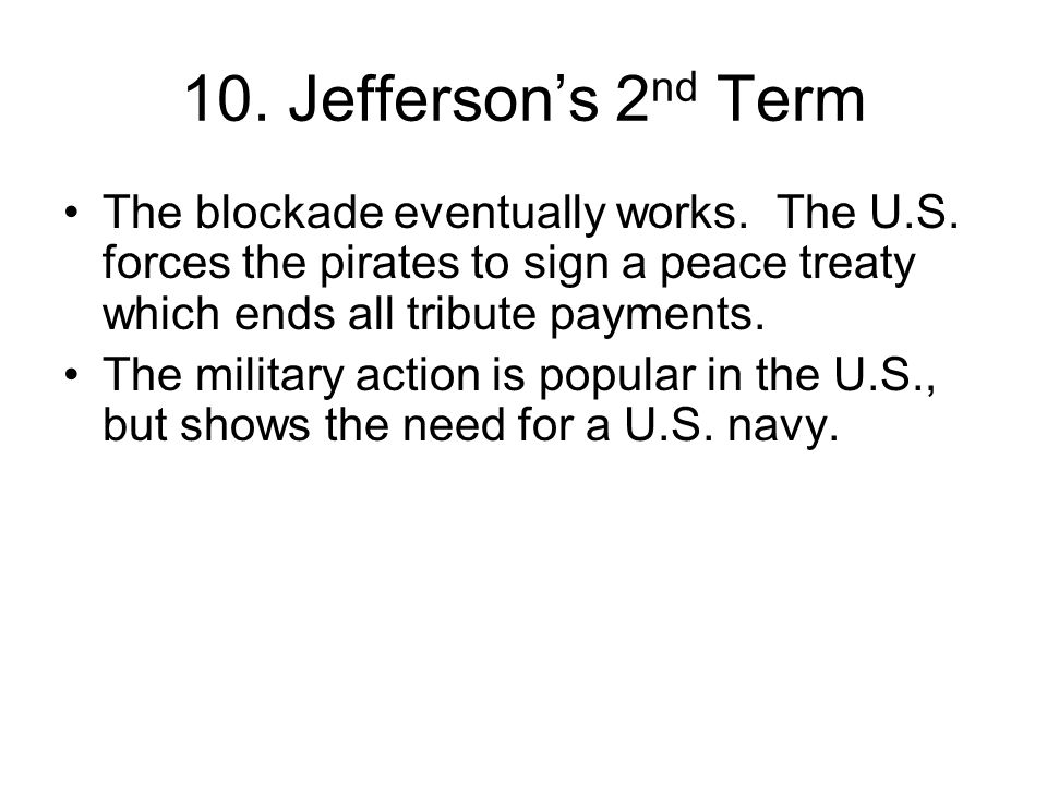 10.Jefferson's 2 nd Term The blockade eventually works.
