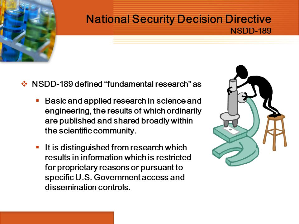 """National Security Decision Directive NSDD-189  NSDD-189 defined """"fundamental research"""" as  Basic and applied research in science and engineering, th"""
