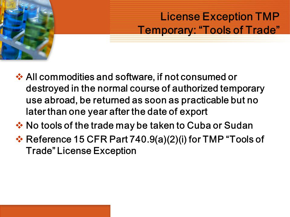 """License Exception TMP Temporary: """"Tools of Trade""""  All commodities and software, if not consumed or destroyed in the normal course of authorized temp"""