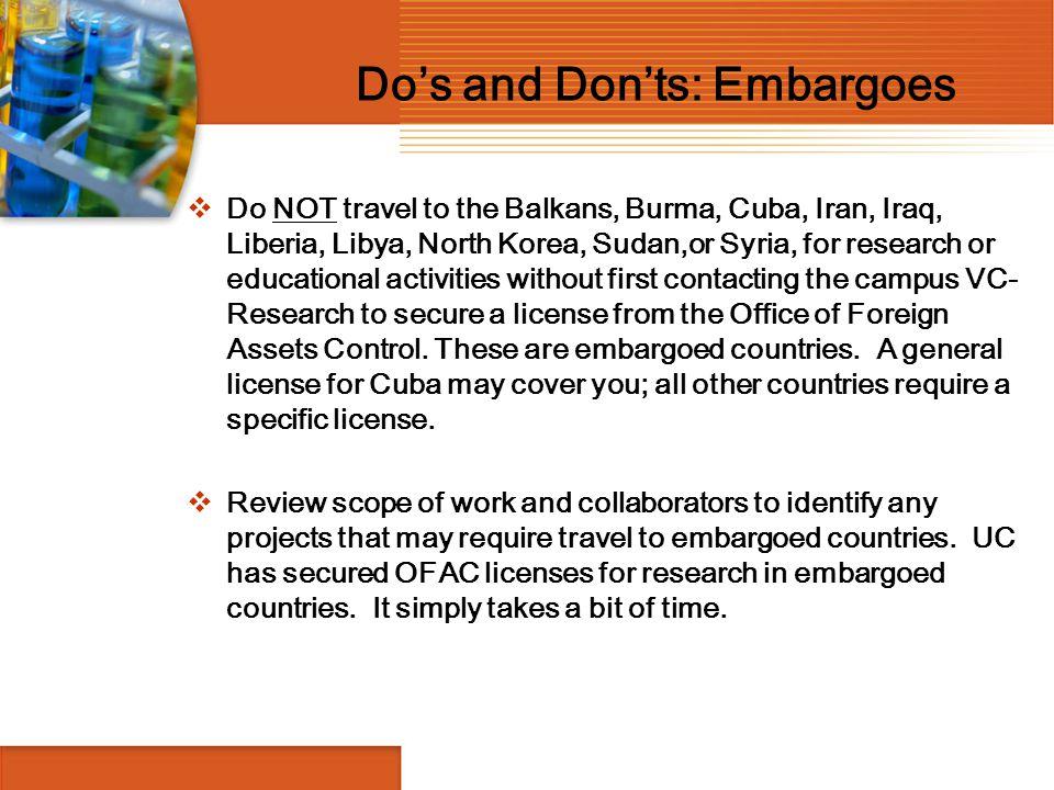 Do's and Don'ts: Embargoes  Do NOT travel to the Balkans, Burma, Cuba, Iran, Iraq, Liberia, Libya, North Korea, Sudan,or Syria, for research or educa