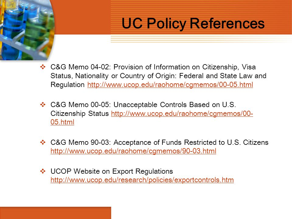 UC Policy References  C&G Memo 04-02: Provision of Information on Citizenship, Visa Status, Nationality or Country of Origin: Federal and State Law a