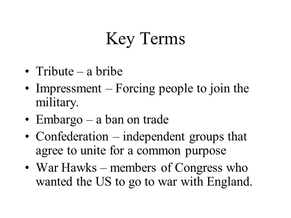 Key Terms Tribute – a bribe Impressment – Forcing people to join the military.