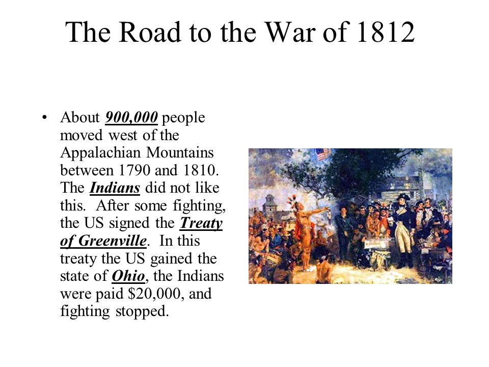 The Road to the War of 1812 About 900,000 people moved west of the Appalachian Mountains between 1790 and 1810.