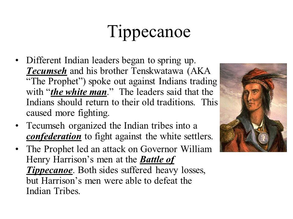Tippecanoe Different Indian leaders began to spring up.