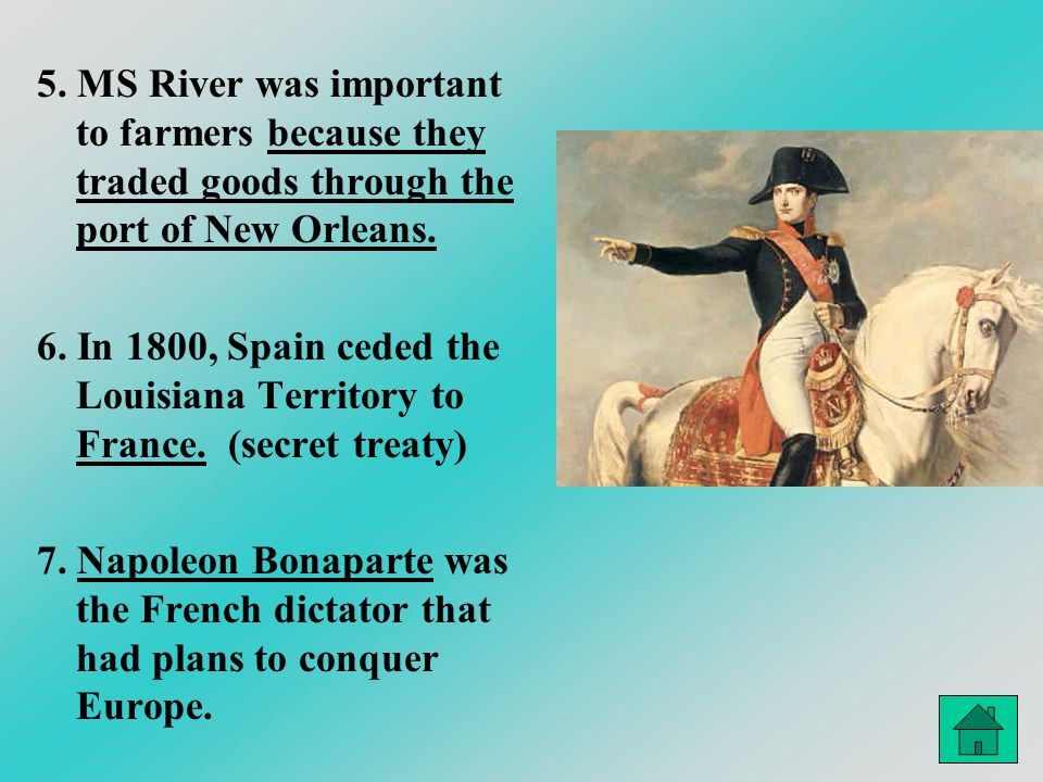 5. MS River was important to farmers because they traded goods through the port of New Orleans. 6. In 1800, Spain ceded the Louisiana Territory to Fra