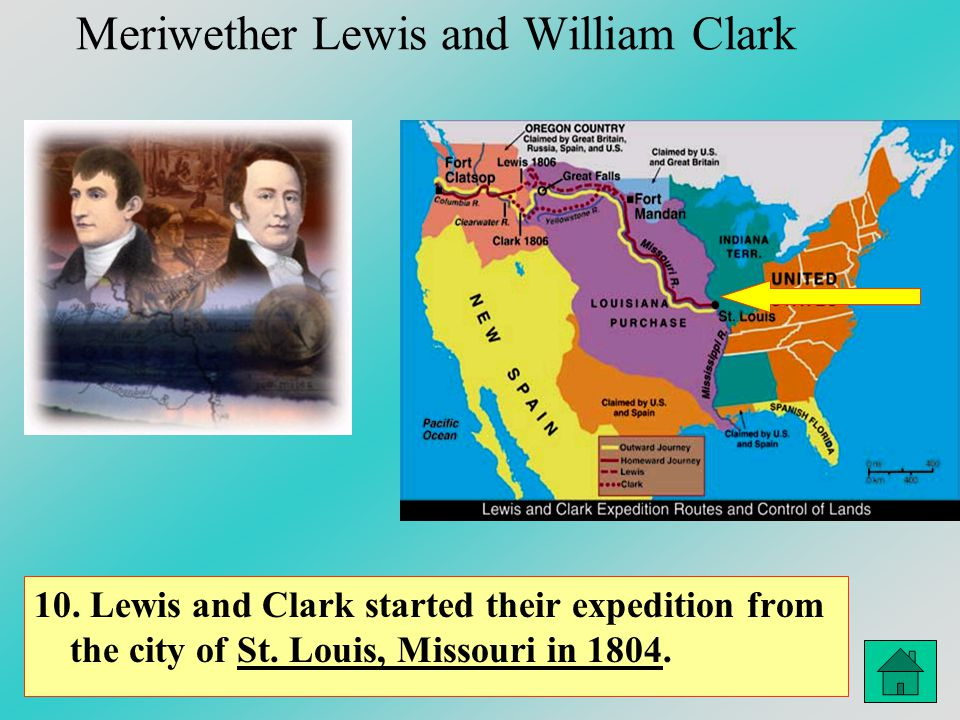 Meriwether Lewis and William Clark 10. Lewis and Clark started their expedition from the city of St. Louis, Missouri in 1804.