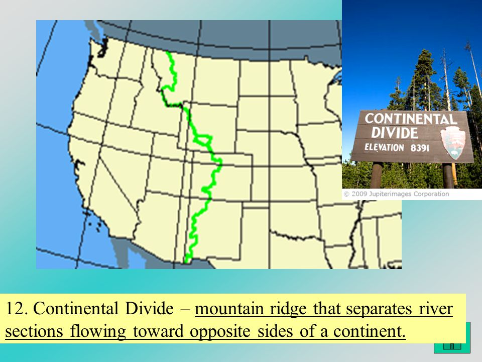 Image © 2003 www.clipart.com.www.clipart.com 12. Continental Divide – mountain ridge that separates river sections flowing toward opposite sides of a
