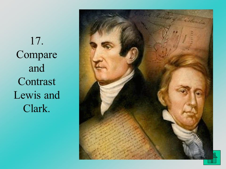 17. Compare and Contrast Lewis and Clark.
