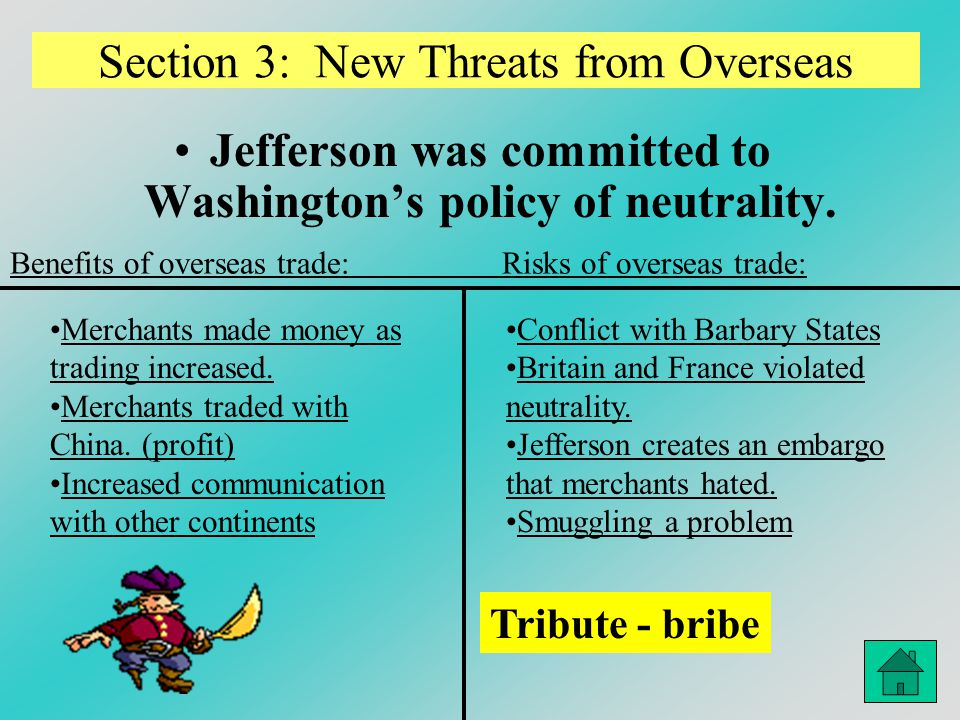 Section 3: New Threats from Overseas Jefferson was committed to Washington's policy of neutrality. Benefits of overseas trade: Risks of overseas trade