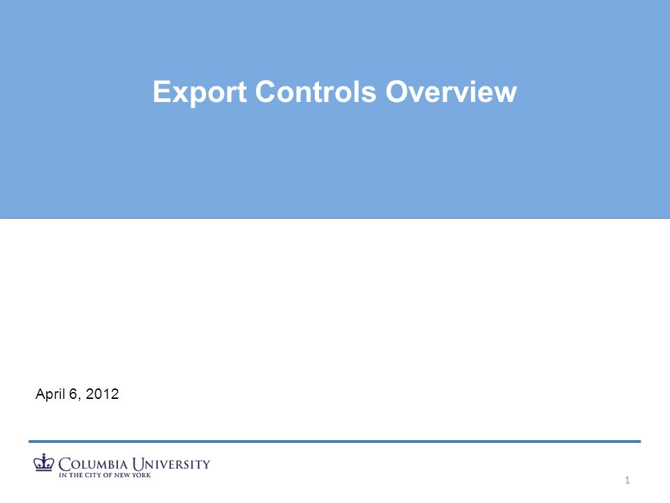 Export Controls Overview 1 April 6, 2012