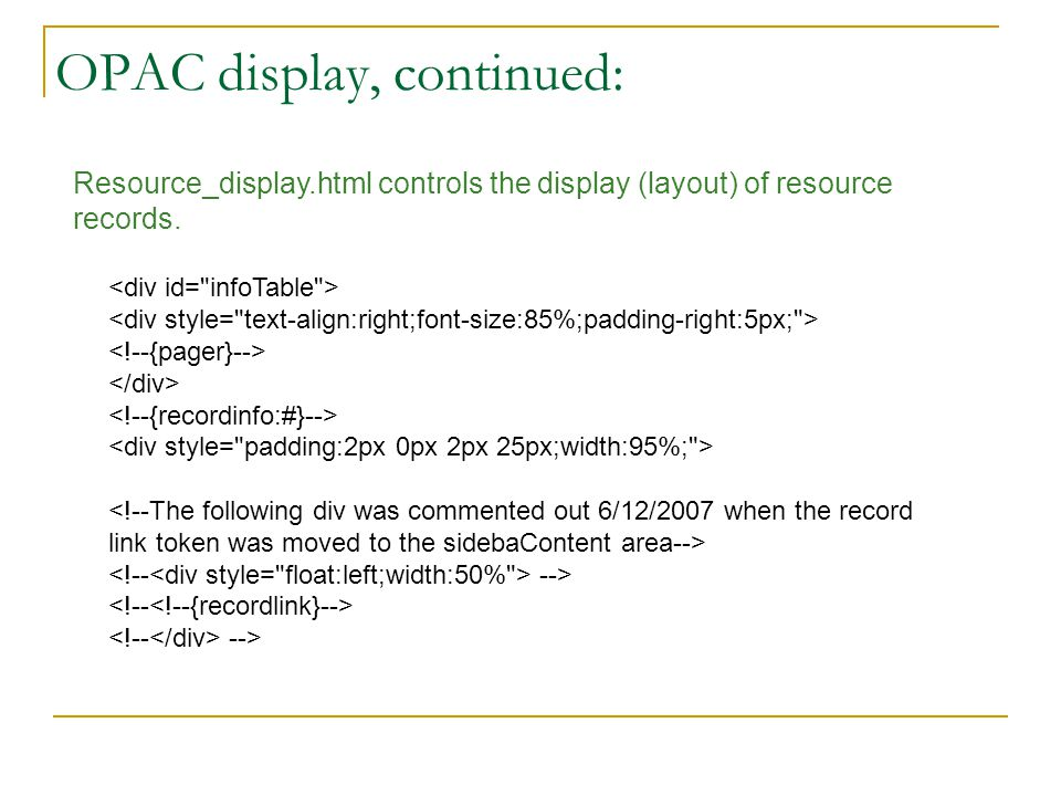OPAC display, continued: Resource_display.html controls the display (layout) of resource records. --> -->