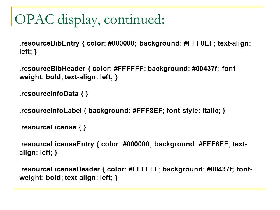 OPAC display, continued:.resourceBibEntry { color: #000000; background: #FFF8EF; text-align: left; }.resourceBibHeader { color: #FFFFFF; background: #