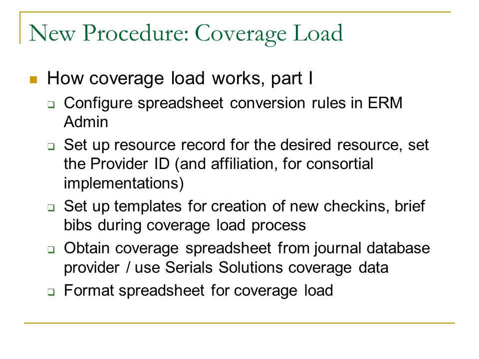 New Procedure: Coverage Load How coverage load works, part I  Configure spreadsheet conversion rules in ERM Admin  Set up resource record for the de