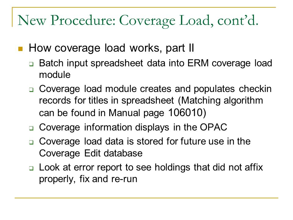 New Procedure: Coverage Load, cont'd. How coverage load works, part II  Batch input spreadsheet data into ERM coverage load module  Coverage load mo