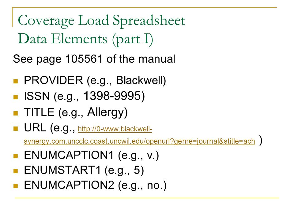 Coverage Load Spreadsheet Data Elements (part I) See page 105561 of the manual PROVIDER (e.g., Blackwell) ISSN (e.g., 1398-9995) TITLE (e.g., Allergy)