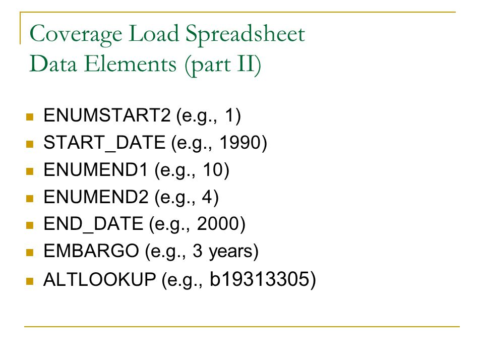 Coverage Load Spreadsheet Data Elements (part II) ENUMSTART2 (e.g., 1) START_DATE (e.g., 1990) ENUMEND1 (e.g., 10) ENUMEND2 (e.g., 4) END_DATE (e.g.,