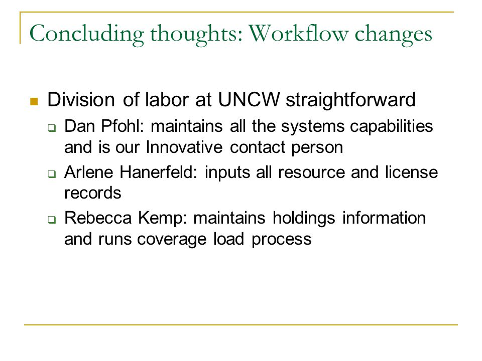 Concluding thoughts: Workflow changes Division of labor at UNCW straightforward  Dan Pfohl: maintains all the systems capabilities and is our Innovat