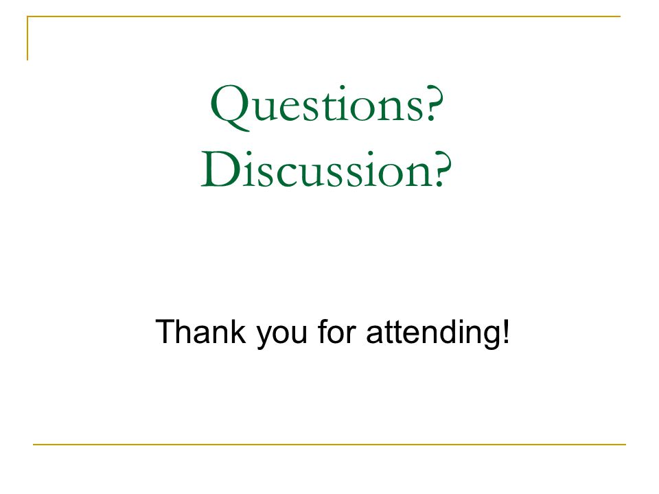 Questions? Discussion? Thank you for attending!