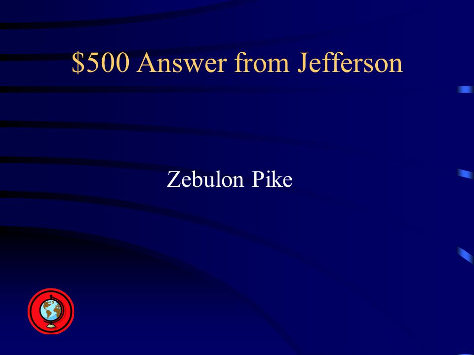 $500 Answer from Jefferson Zebulon Pike