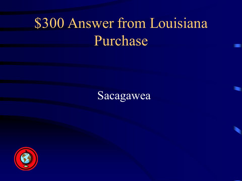 $300 Answer from Louisiana Purchase Sacagawea