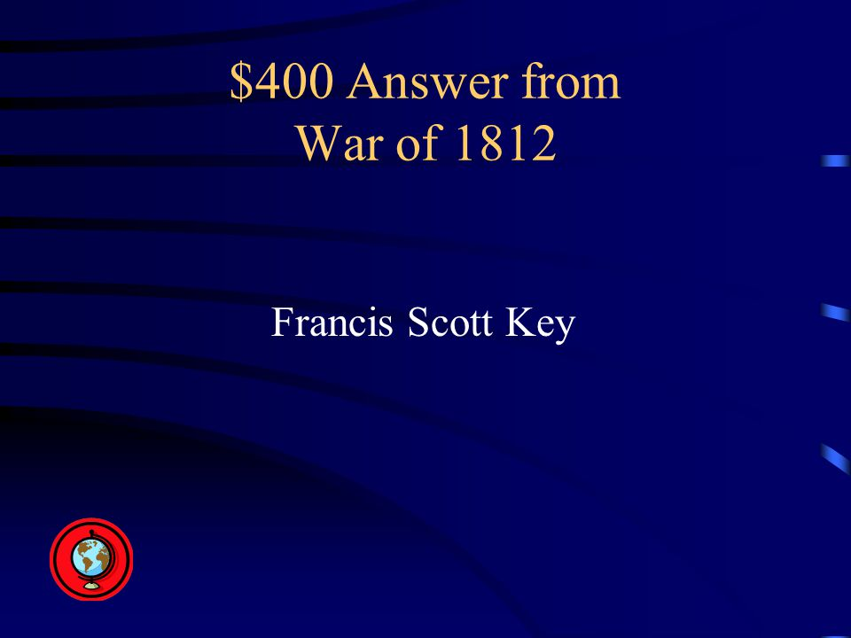 $400 Answer from War of 1812 Francis Scott Key