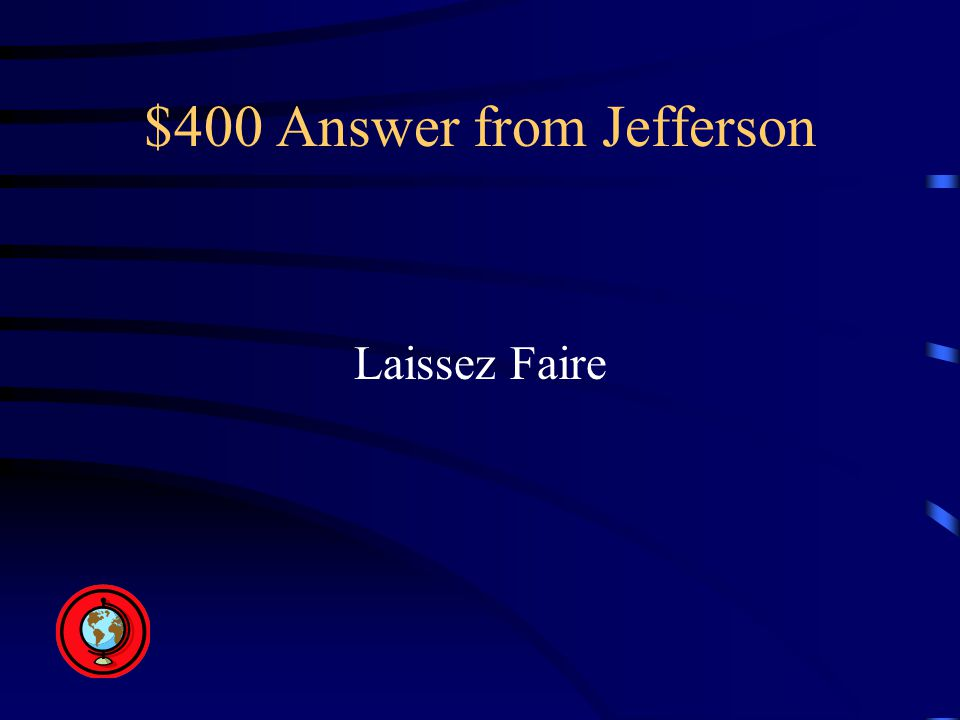 $400 Answer from Jefferson Laissez Faire