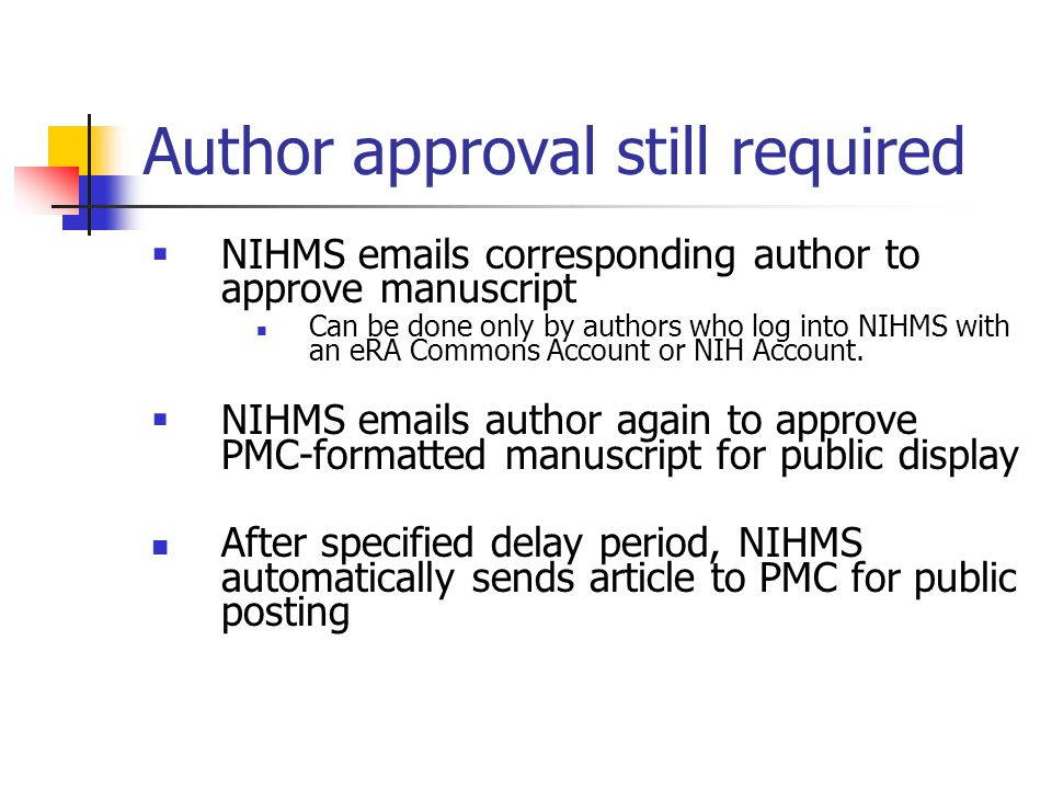 Author approval still required  NIHMS emails corresponding author to approve manuscript Can be done only by authors who log into NIHMS with an eRA Commons Account or NIH Account.