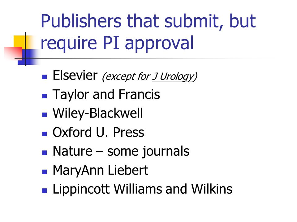 Publishers that submit, but require PI approval Elsevier (except for J Urology) Taylor and Francis Wiley-Blackwell Oxford U.