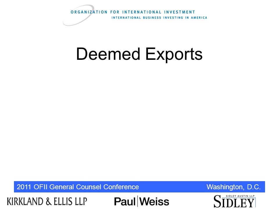 2011 OFII General Counsel Conference Washington, D.C. Deemed Exports