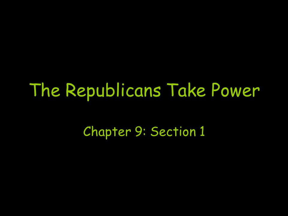 The Republicans Take Power Chapter 9: Section 1