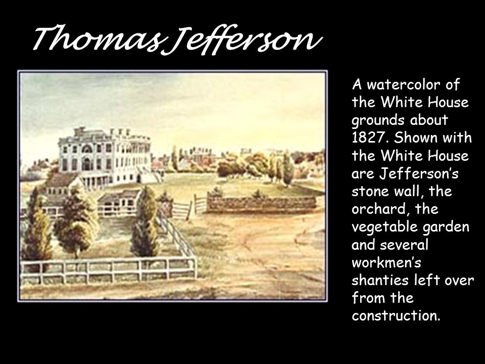 Thomas Jefferson A watercolor of the White House grounds about 1827.