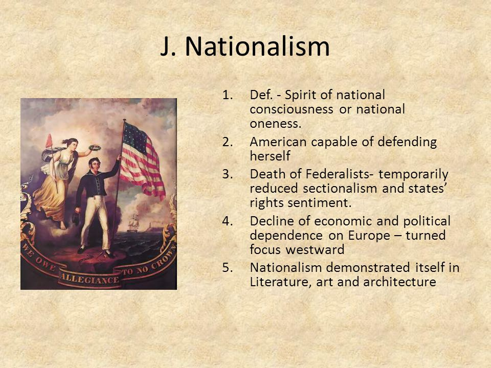 J. Nationalism 1.Def. - Spirit of national consciousness or national oneness.