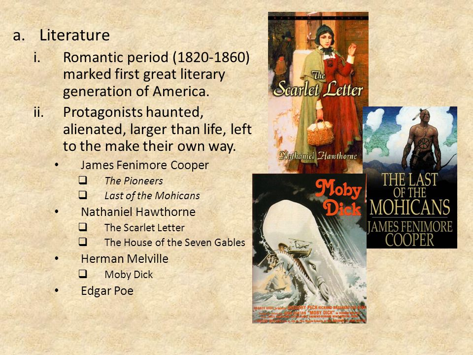 a.Literature i.Romantic period (1820-1860) marked first great literary generation of America.