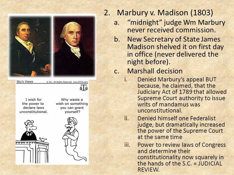 2.Marbury v. Madison (1803) a. midnight judge Wm Marbury never received commission.
