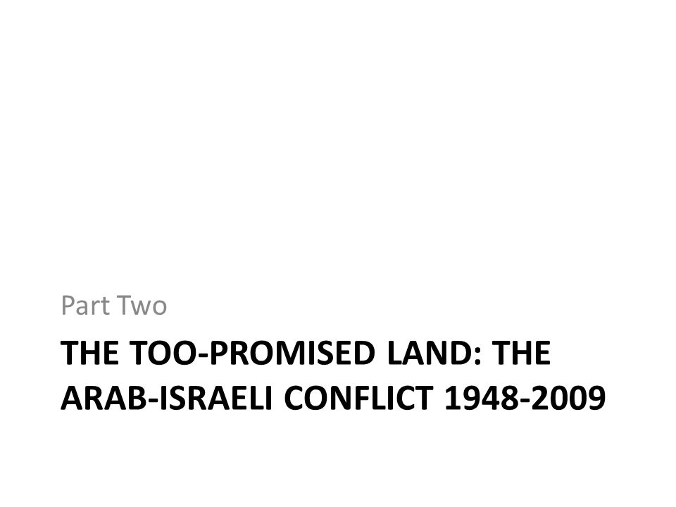 THE TOO-PROMISED LAND: THE ARAB-ISRAELI CONFLICT 1948-2009 Part Two