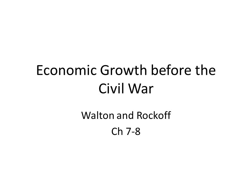 Economic Growth before the Civil War Walton and Rockoff Ch 7-8